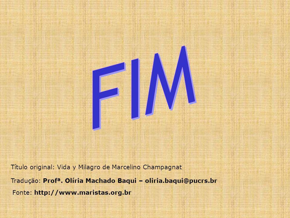 Tradução: Profª. Olíria Machado Baqui – oliria.baqui@pucrs.br Título original: Vida y Milagro de Marcelino Champagnat Fonte: http://www.maristas.org.b