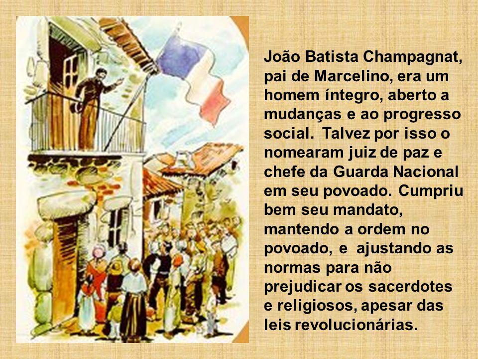 João Batista Champagnat, pai de Marcelino, era um homem íntegro, aberto a mudanças e ao progresso social. Talvez por isso o nomearam juiz de paz e che