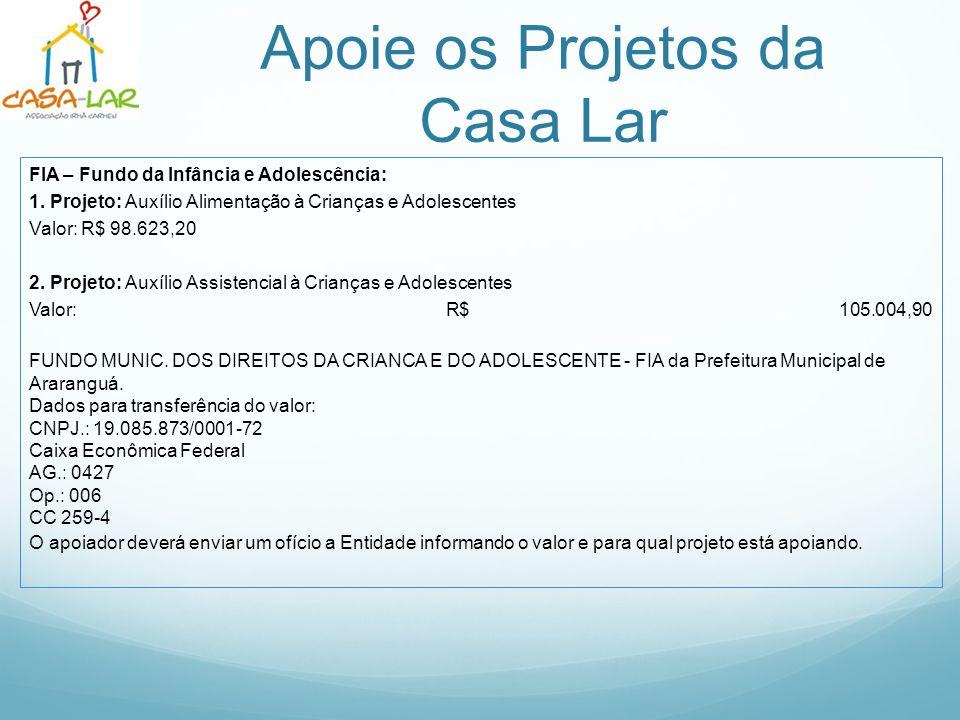 Apoie os Projetos da Casa Lar FIA – Fundo da Infância e Adolescência: 1. Projeto: Auxílio Alimentação à Crianças e Adolescentes Valor: R$ 98.623,20 2.