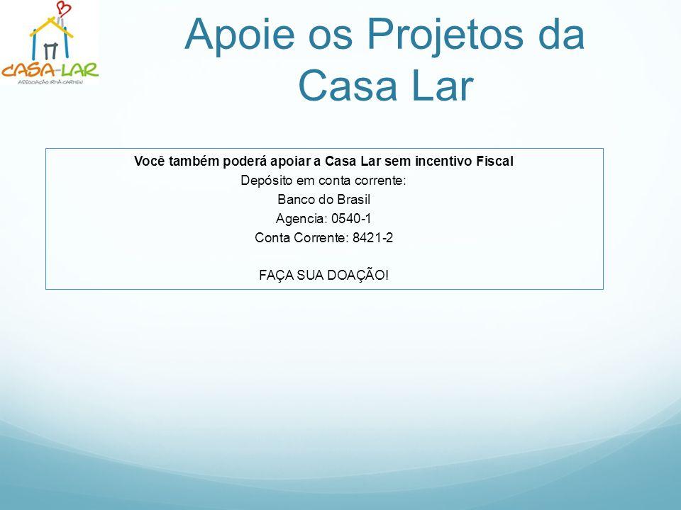 Apoie os Projetos da Casa Lar Você também poderá apoiar a Casa Lar sem incentivo Fiscal Depósito em conta corrente: Banco do Brasil Agencia: 0540-1 Co
