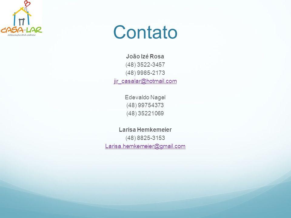 João Izé Rosa (48) 3522-3457 (48) 9985-2173 jir_casalar@hotmail.com Edevaldo Nagel (48) 99754373 (48) 35221069 Larisa Hemkemeier (48) 8825-3153 Larisa