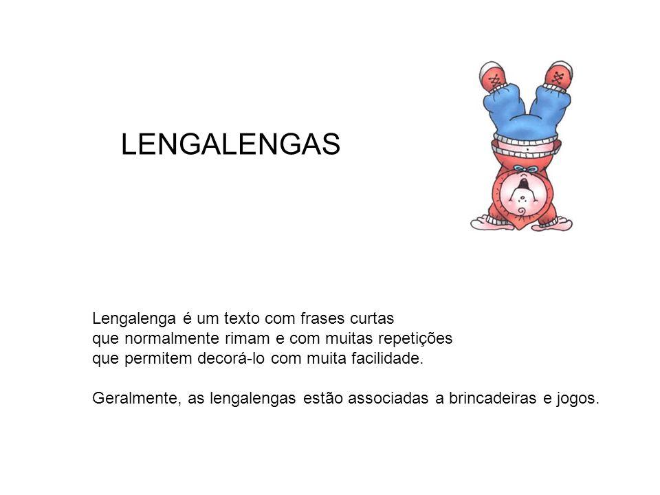 LENGALENGAS Lengalenga é um texto com frases curtas que normalmente rimam e com muitas repetições que permitem decorá-lo com muita facilidade. Geralme