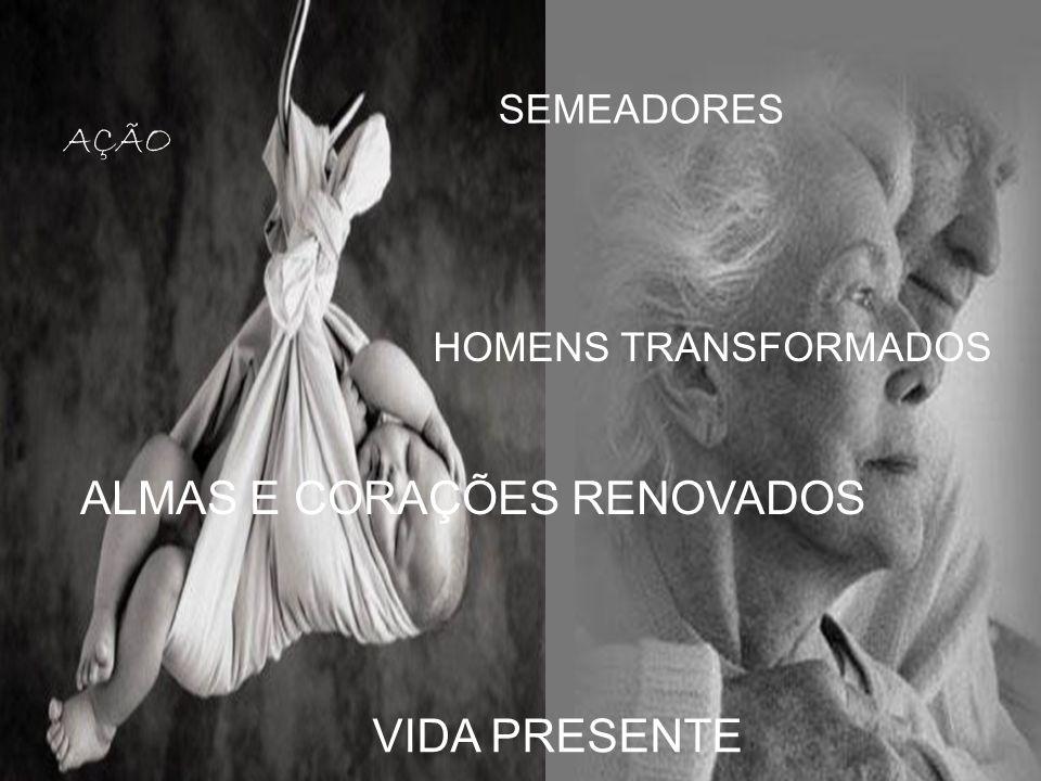 AÇÃO VIDA PRESENTE SEMEADORES HOMENS TRANSFORMADOS ALMAS E CORAÇÕES RENOVADOS