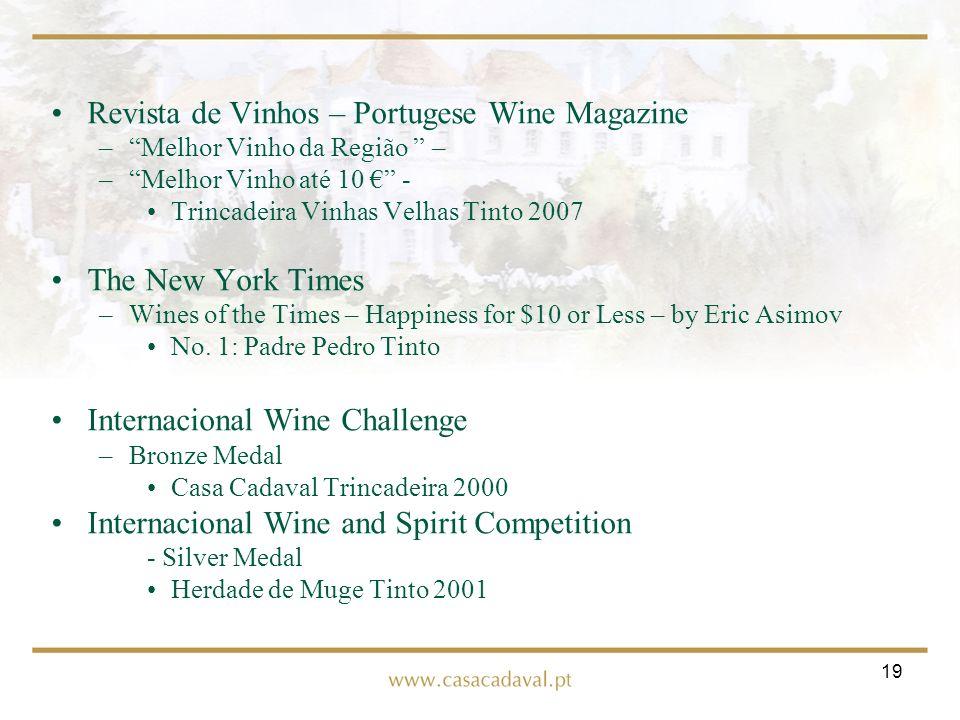19 Revista de Vinhos – Portugese Wine Magazine –Melhor Vinho da Região – –Melhor Vinho até 10 - Trincadeira Vinhas Velhas Tinto 2007 The New York Time