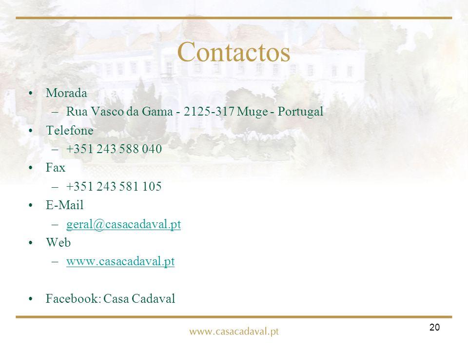 20 Contactos Morada –Rua Vasco da Gama - 2125-317 Muge - Portugal Telefone –+351 243 588 040 Fax –+351 243 581 105 E-Mail –geral@casacadaval.ptgeral@c