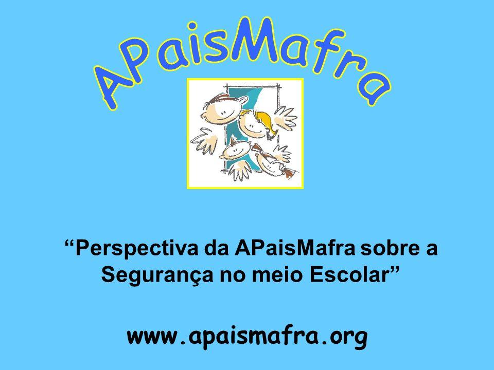 www.apaismafra.org Perspectiva da APaisMafra sobre a Segurança no meio Escolar