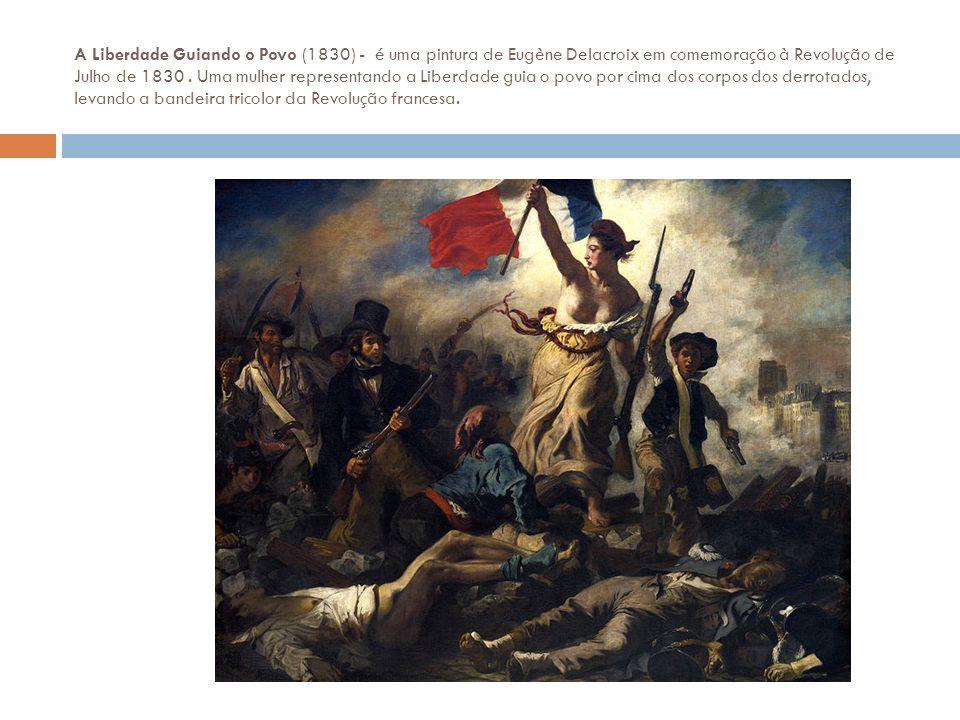 A Liberdade Guiando o Povo (1830) - é uma pintura de Eugène Delacroix em comemoração à Revolução de Julho de 1830. Uma mulher representando a Liberdad