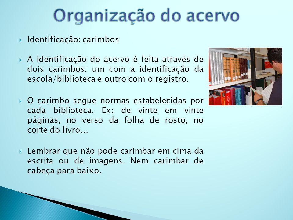 Identificação: carimbos A identificação do acervo é feita através de dois carimbos: um com a identificação da escola/biblioteca e outro com o registro.