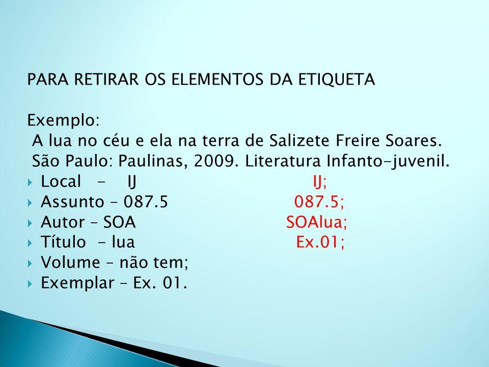 PARA RETIRAR OS ELEMENTOS DA ETIQUETA Exemplo: A lua no céu e ela na terra de Salizete Freire Soares.