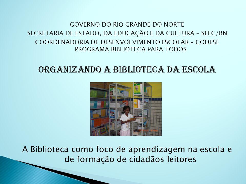 APRESENTAMOS ALGUMAS SUGESTÕES QUE PODERÃO AUXILIAR NA ORGANIZAÇÃO DA BIBLIOTECA DA ESCOLA, BEM COMO ESTRATÉGIAS PARA AMPLIAR O DESENVOLVIMENTO DE CONHECIMENTOS, HABILIDADES E ATITUDES NECESSÁRIAS PARA VIVER E CONVIVER NA SOCIEDADE DO CONHECIMENTO A Biblioteca escolar deve ser compreendida como espaço educativo e informacional, que promove leituras, análises, debates e encontros entre livros e indivíduos.