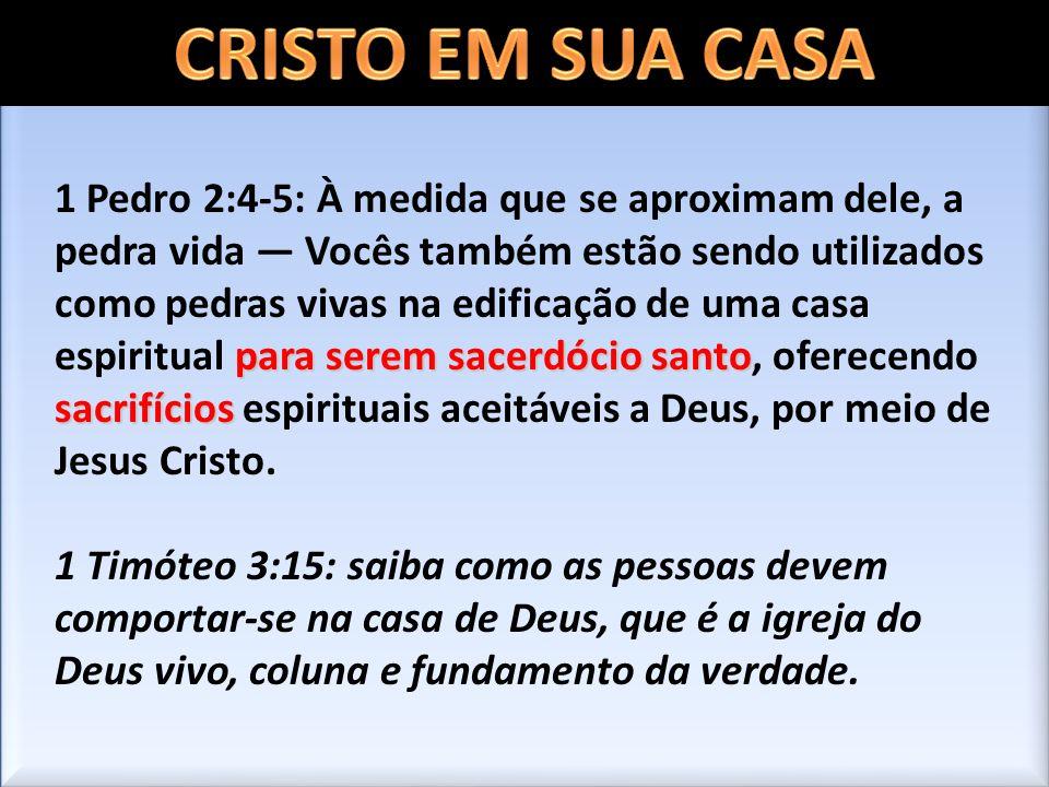 para serem sacerdócio santo sacrifícios 1 Pedro 2:4-5: À medida que se aproximam dele, a pedra vida Vocês também estão sendo utilizados como pedras vi