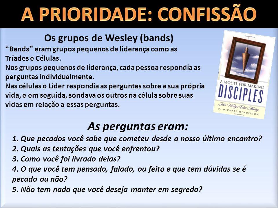Os grupos de Wesley (bands) Bands eram grupos pequenos de liderança como as Tríades e Células. Nos grupos pequenos de liderança, cada pessoa respondia