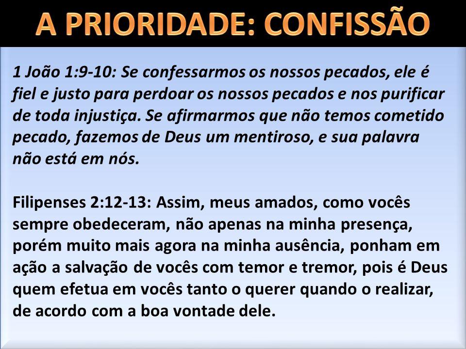 1 João 1:9-10: Se confessarmos os nossos pecados, ele é fiel e justo para perdoar os nossos pecados e nos purificar de toda injustiça. Se afirmarmos q
