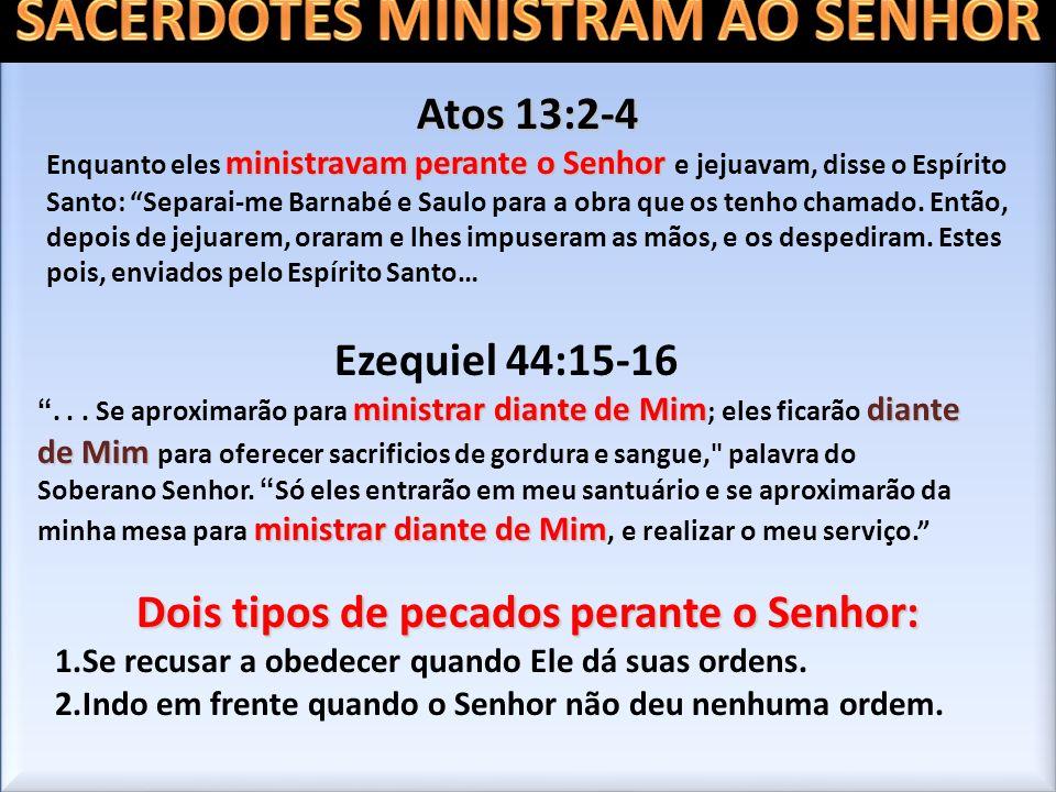 Atos 13:2-4 ministravam perante o Senhor Enquanto eles ministravam perante o Senhor e jejuavam, disse o Espírito Santo: Separai-me Barnabé e Saulo par
