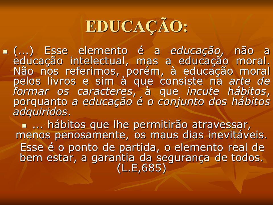 EDUCAÇÃO: (...) Esse elemento é a educação, não a educação intelectual, mas a educação moral. Não nos referimos, porém, à educação moral pelos livros