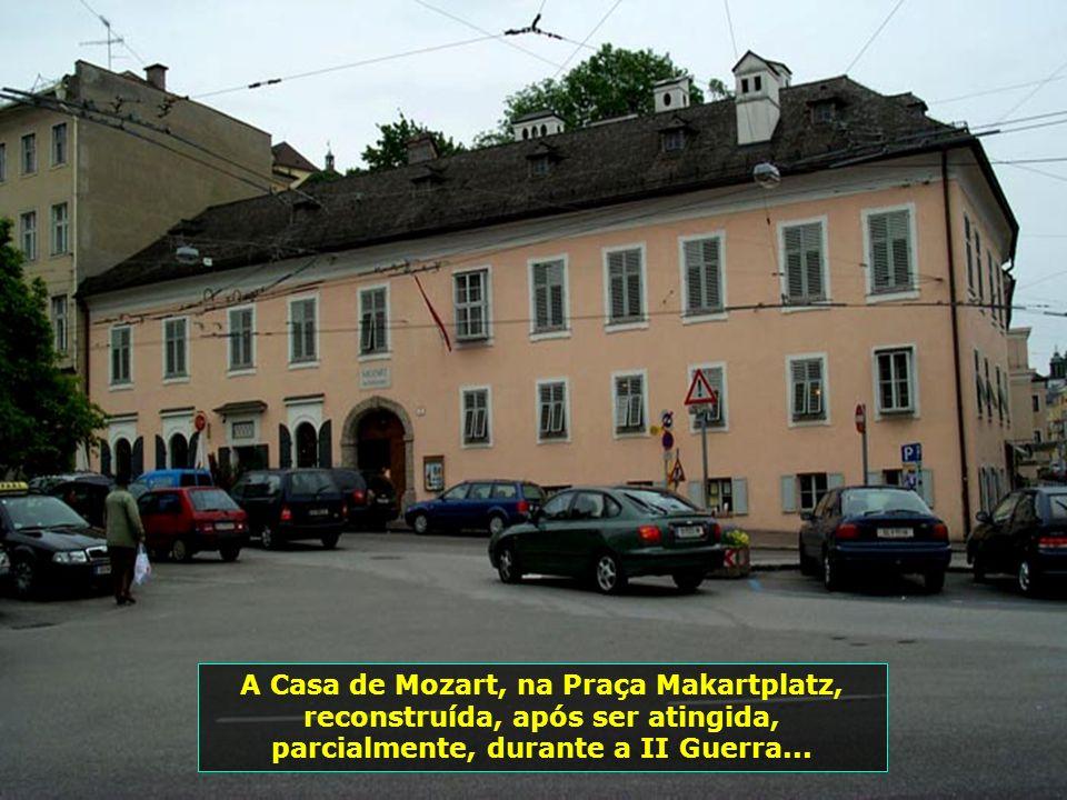Salzburgo, terra natal de Wolfgang Amadeus Mozart, nascido em 27.01.1756, aqui em Salzburgo, e falecido em 05.12.1791, aos 35 anos, na cidade de Viena