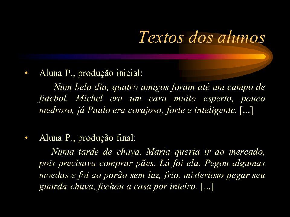 Textos dos alunos Aluna P., produção inicial: Num belo dia, quatro amigos foram até um campo de futebol. Michel era um cara muito esperto, pouco medro