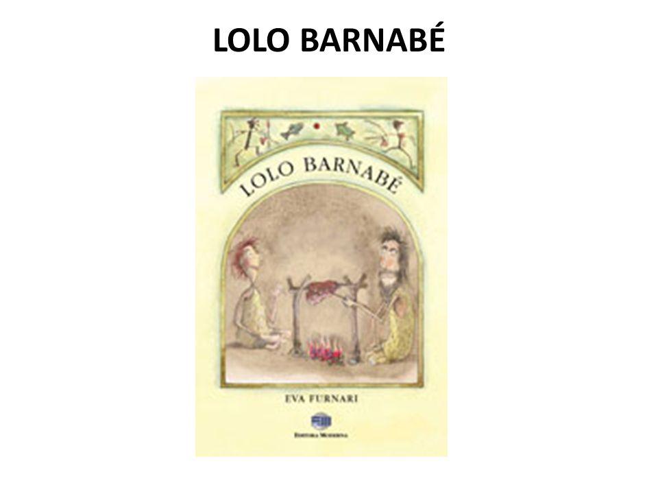 No tempo em que as pessoas moravam em cavernas existiu um homem muito criativo e inteligente chamado Lolo Barnabé.
