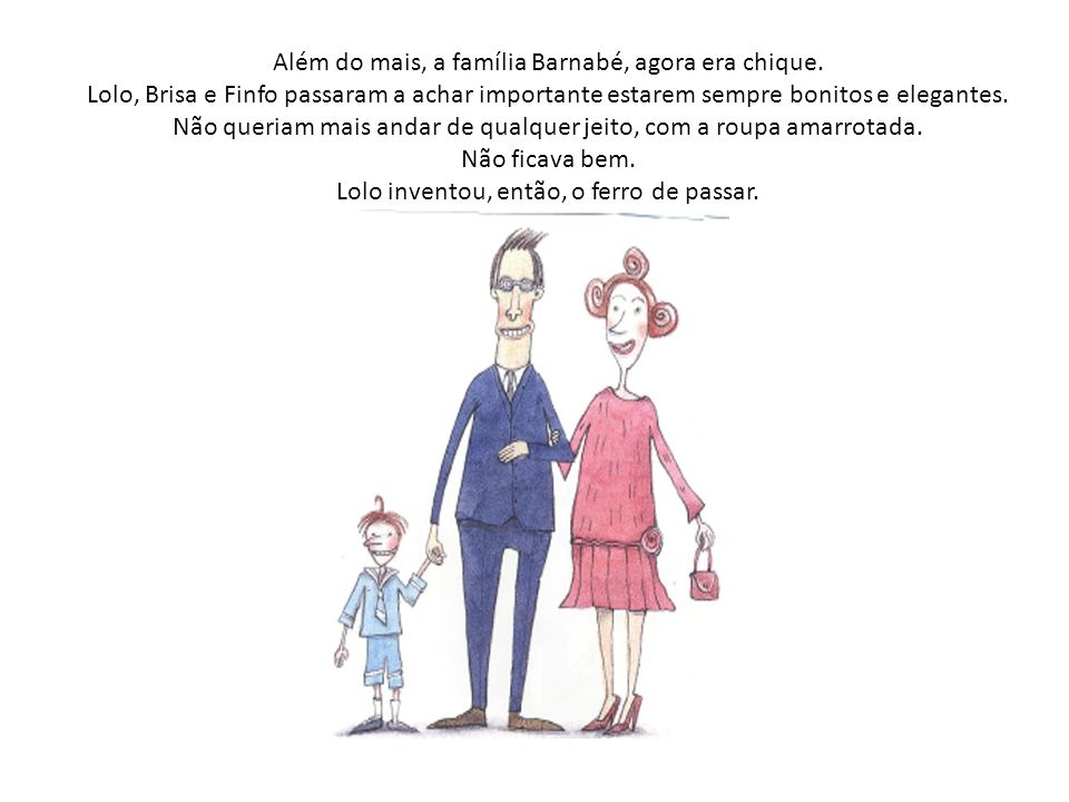 Além do mais, a família Barnabé, agora era chique.