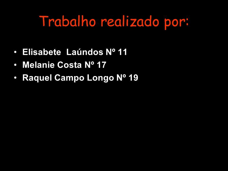 Trabalho realizado por: Elisabete Laúndos Nº 11 Melanie Costa Nº 17 Raquel Campo Longo Nº 19