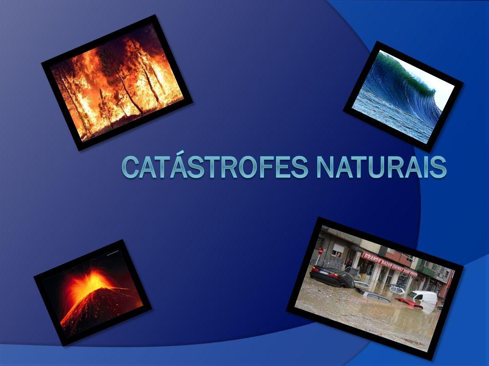 Tipos de Catástrofes Sismos Cheias Maremotos Incêndios