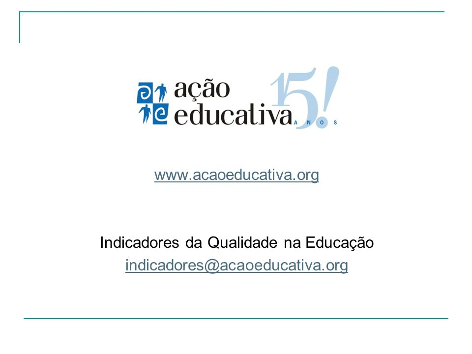 www.acaoeducativa.org Indicadores da Qualidade na Educação indicadores@acaoeducativa.org