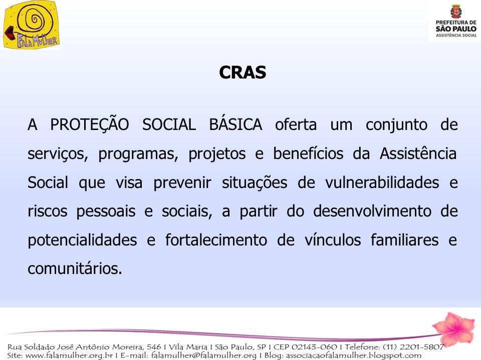 CRAS A PROTEÇÃO SOCIAL BÁSICA oferta um conjunto de serviços, programas, projetos e benefícios da Assistência Social que visa prevenir situações de vu