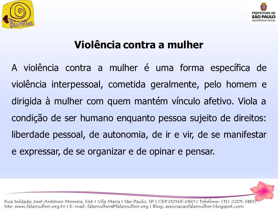 Violência contra a mulher A violência contra a mulher é uma forma específica de violência interpessoal, cometida geralmente, pelo homem e dirigida à m
