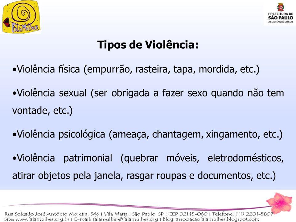 Tipos de Violência: Violência física (empurrão, rasteira, tapa, mordida, etc.) Violência sexual (ser obrigada a fazer sexo quando não tem vontade, etc