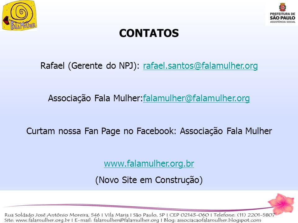 CONTATOS Rafael (Gerente do NPJ): rafael.santos@falamulher.orgrafael.santos@falamulher.org Associação Fala Mulher:falamulher@falamulher.orgfalamulher@