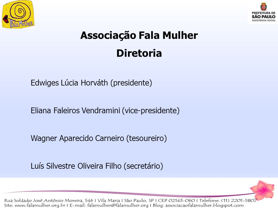 Associação Fala Mulher Diretoria Edwiges Lúcia Horváth (presidente) Eliana Faleiros Vendramini (vice-presidente) Wagner Aparecido Carneiro (tesoureiro