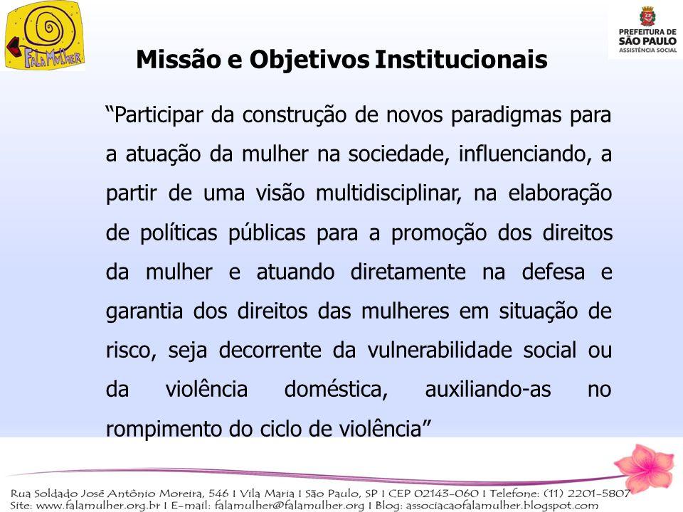 Missão e Objetivos Institucionais Participar da construção de novos paradigmas para a atuação da mulher na sociedade, influenciando, a partir de uma v