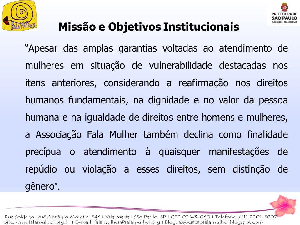 Missão e Objetivos Institucionais Apesar das amplas garantias voltadas ao atendimento de mulheres em situação de vulnerabilidade destacadas nos itens
