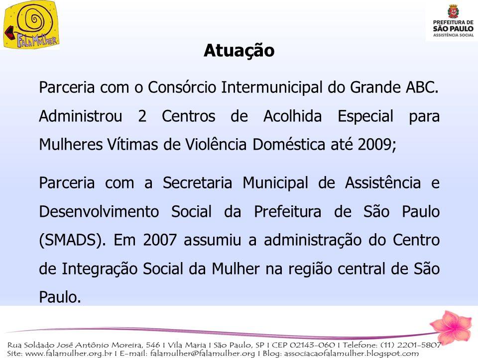 Atuação Parceria com o Consórcio Intermunicipal do Grande ABC. Administrou 2 Centros de Acolhida Especial para Mulheres Vítimas de Violência Doméstica