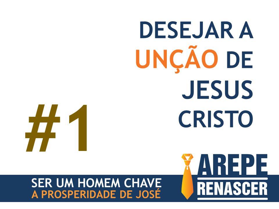 SER UM HOMEM CHAVE A PROSPERIDADE DE JOSÉ DESEJAR A UNÇÃO DE JESUS CRISTO #1