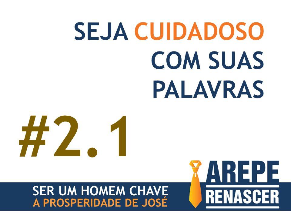SER UM HOMEM CHAVE A PROSPERIDADE DE JOSÉ SEJA CUIDADOSO COM SUAS PALAVRAS #2.1