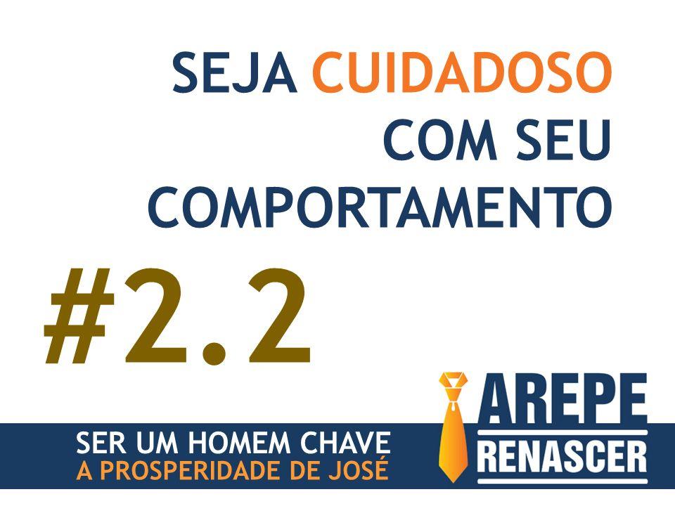 SER UM HOMEM CHAVE A PROSPERIDADE DE JOSÉ SEJA CUIDADOSO COM SEU COMPORTAMENTO #2.2