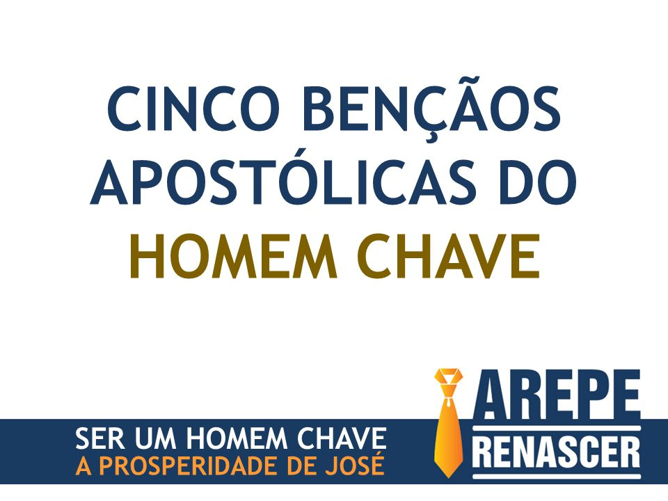 SER UM HOMEM CHAVE A PROSPERIDADE DE JOSÉ CINCO BENÇÃOS APOSTÓLICAS DO HOMEM CHAVE