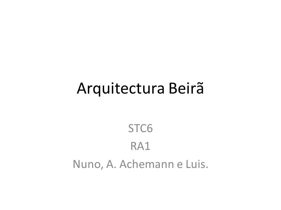 Arquitectura Beirã STC6 RA1 Nuno, A. Achemann e Luis.