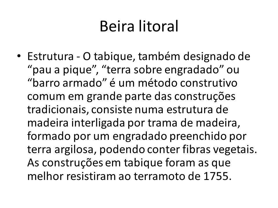Beira litoral Estrutura - O tabique, também designado de pau a pique, terra sobre engradado ou barro armado é um método construtivo comum em grande pa