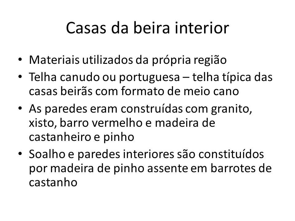 Casas da beira interior Materiais utilizados da própria região Telha canudo ou portuguesa – telha típica das casas beirãs com formato de meio cano As