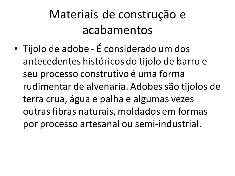 Materiais de construção e acabamentos Tijolo de adobe - É considerado um dos antecedentes históricos do tijolo de barro e seu processo construtivo é u