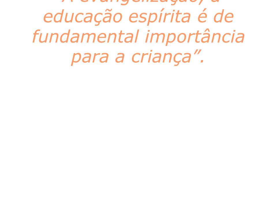 A evangelização, a educação espírita é de fundamental importância para a criança.