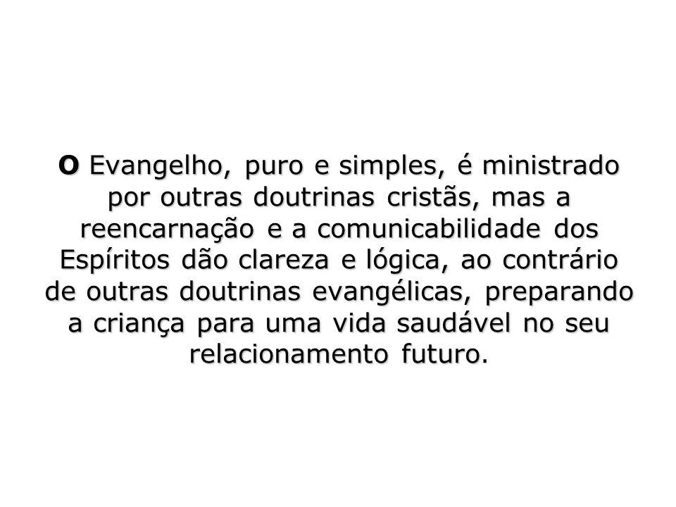 O Evangelho, puro e simples, é ministrado por outras doutrinas cristãs, mas a reencarnação e a comunicabilidade dos Espíritos dão clareza e lógica, ao