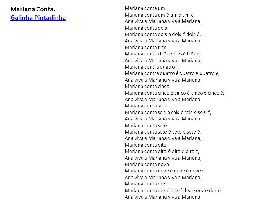 Mariana conta um Mariana conta um é um é um é, Ana viva a Mariana viva a Mariana, Mariana conta dois Mariana conta dois é dois é dois é, Ana viva a Ma