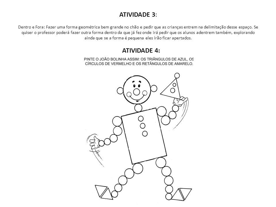 ATIVIDADE 3: Dentro e Fora: Fazer uma forma geométrica bem grande no chão e pedir que as crianças entrem na delimitação desse espaço. Se quiser o prof