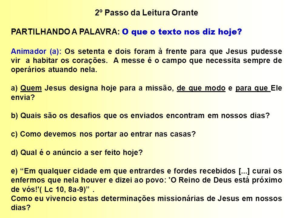 2º Passo da Leitura Orante PARTILHANDO A PALAVRA: O que o texto nos diz hoje? Animador (a): Os setenta e dois foram à frente para que Jesus pudesse vi