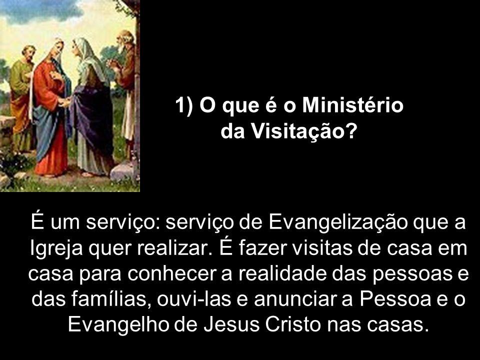 É um serviço: serviço de Evangelização que a Igreja quer realizar. É fazer visitas de casa em casa para conhecer a realidade das pessoas e das família