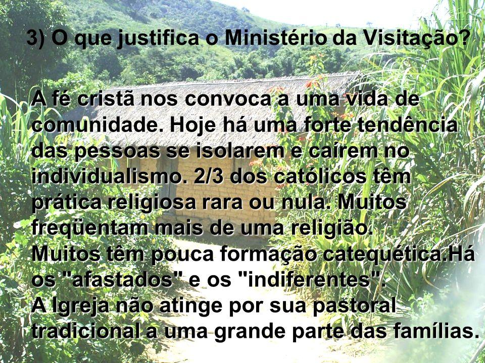 3) O que justifica o Ministério da Visitação? A fé cristã nos convoca a uma vida de comunidade. Hoje há uma forte tendência das pessoas se isolarem e