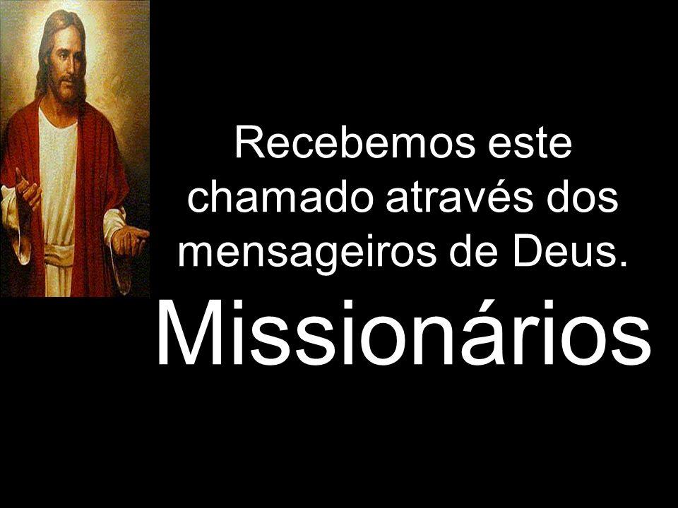 Recebemos este chamado através dos mensageiros de Deus. Missionários